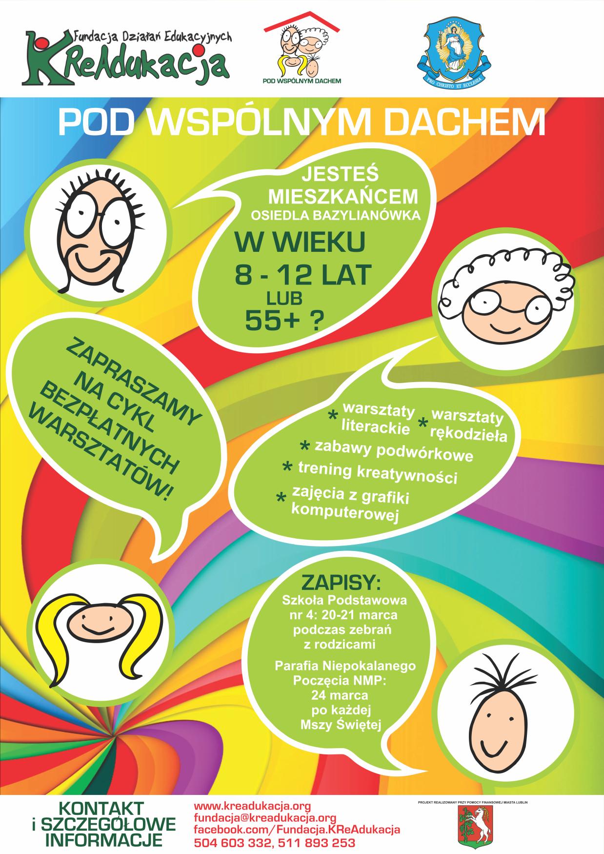 Pod Wspólnym Dachem, projekt międzypokoleniowy, Creative Commons, osiedle Bazylianówka w Lublinie, 30 dzieci w wieku 8 - 12 lat oraz 10 seniorów w wieku 55+,plakat rekrutacyjny, plakat informujący o wystawie prac, prace graficzne stworzone przez dzieci i seniorów zostaną utrwalone w formie internetowego albumu, który będzie dostępny bezpłatnie, publikacja on-line albumu internetowego, utwór jest dostępny na licencji Creative Commons Uznanie autorstwa-Użycie niekomercyjne 4.0 Międzynarodowe, przedstawiamy galerię zdjęć z zajęć, zajęcia prowadzone będą przez doświadczonych animatorów Fundacji KReAdukacja, głównym celem naszego projektu jest zapewnienie mieszkańcom osiedla Bazylianówka i okolic dostępu do atrakcyjnych i darmowych zajęć kulturalno-edukacyjnych. , Lublin 2013, Miasto Lublin, Parafia Niepokalanego Poczęcia NMP w Lublinie, głównym celem jest wyrównywanie różnic w dostępie do zajęć kulturalno-edukacyjnych wśród mieszkańców osiedla Bazylianówka., ykl bezpłatnych zajęć, bezpłatne warsztaty, dla dzieci, dla rodziców, dla senorów, działania kulturalne, warsztaty literackie, warsztaty rękodzieła, zabawy podwórkowe, trening kreatywności, zajęcia z grafiki komputerowej, wystawa podsumowująca projekt w Kościele, internetowy album prac uczestników, Miejsce Odkrywania Talentów, Minister Edukacji Narodowej , MEN, tytuł nadany przez Minister Edukacji Narodowej Katarzynę Hall, Fundacji Działań Edukacyjnych KReAdukacja, Fundacja Działań Edukacyjnych KReAdukacja, organizacja pozarządowa, głównym celem jest kształtowanie i wspieranie rozwoju osób wrażliwych, aktywnych, kreatywnych i odpowiedzialnych, organizujemy i prowadziy warsztaty edukacyjne, projekty edukacyjne, projekty kulturalne, projekty z młodzieżą, szkolenia i warsztaty dla nauczycieli, wizyty studyjne dla studentów ze wschodu, wizyty studyjne STP, wizyty studyjne Study Tours to Poland, edukacja pozaformalna, edukacja nieformalna, wsparcie edukacji szkolnej, integracja różnych grup społecznych, ul. Głęboka 8 A, 
