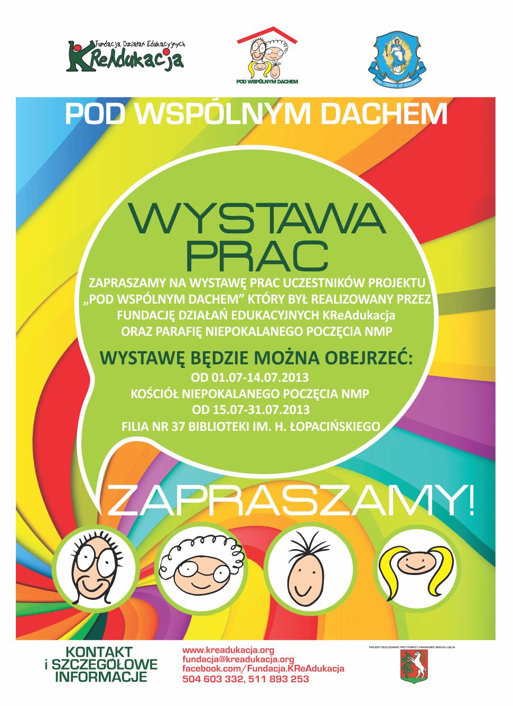 Pod Wspólnym Dachem, projekt międzypokoleniowy, Creative Commons, osiedle Bazylianówka w Lublinie, 30 dzieci w wieku 8 - 12 lat oraz 10 seniorów w wieku 55+,plakat rekrutacyjny, plakat informujący o wystawie prac, prace graficzne stworzone przez dzieci i seniorów zostaną utrwalone w formie internetowego albumu, który będzie dostępny bezpłatnie, publikacja on-line albumu internetowego, utwór jest dostępny na licencji Creative Commons Uznanie autorstwa-Użycie niekomercyjne 4.0 Międzynarodowe, przedstawiamy galerię zdjęć z zajęć, zajęcia prowadzone będą przez doświadczonych animatorów Fundacji KReAdukacja, głównym celem naszego projektu jest zapewnienie mieszkańcom osiedla Bazylianówka i okolic dostępu do atrakcyjnych i darmowych zajęć kulturalno-edukacyjnych. , Lublin 2013, Miasto Lublin, Filia nr 37 Miejskiej Biblioteki Publicznej w Lublinie, Parafia Niepokalanego Poczęcia NMP w Lublinie, głównym celem jest wyrównywanie różnic w dostępie do zajęć kulturalno-edukacyjnych wśród mieszkańców osiedla Bazylianówka., ykl bezpłatnych zajęć, bezpłatne warsztaty, dla dzieci, dla rodziców, dla senorów, działania kulturalne, warsztaty literackie, warsztaty rękodzieła, zabawy podwórkowe, trening kreatywności, zajęcia z grafiki komputerowej, wystawa podsumowująca projekt w Kościele, internetowy album prac uczestników, Miejsce Odkrywania Talentów, Minister Edukacji Narodowej , MEN, tytuł nadany przez Minister Edukacji Narodowej Katarzynę Hall, Fundacji Działań Edukacyjnych KReAdukacja, Fundacja Działań Edukacyjnych KReAdukacja, organizacja pozarządowa, głównym celem jest kształtowanie i wspieranie rozwoju osób wrażliwych, aktywnych, kreatywnych i odpowiedzialnych, organizujemy i prowadziy warsztaty edukacyjne, projekty edukacyjne, projekty kulturalne, projekty z młodzieżą, szkolenia i warsztaty dla nauczycieli, wizyty studyjne dla studentów ze wschodu, wizyty studyjne STP, wizyty studyjne Study Tours to Poland, edukacja pozaformalna, edukacja nieformalna, wsparcie edukacji szkolnej
